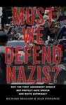 Must we defend Nazis? Why the First Amendment Should Not Protect Hate Speech and White Supremacy by Richard Delgado and Jean Stefancic