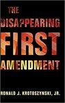 The Disappearing First Amendment by Ronald J. Krotoszynski Jr.