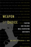 Weapon of Choice: Fighting Gun Violence While Respecting Gun Rights by Fredrick E. Vars and Ian Ayres